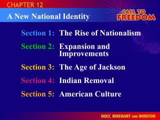 Section 1:	 The Rise of Nationalism Section 2:	 Expansion and 				Improvements