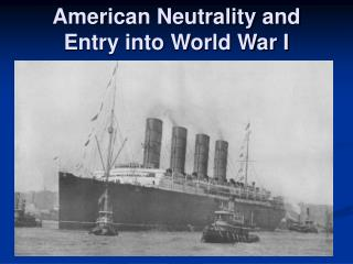 American Neutrality and  Entry into World War I