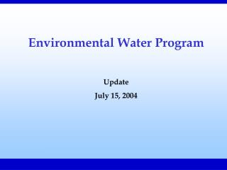 Environmental Water Program Update  July 15, 2004