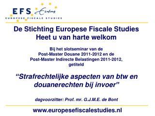 De  Stichting Europese Fiscale  Studies Heet  u van  harte welkom Bij  het  slotseminar  van de