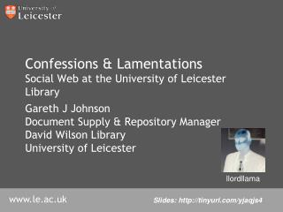 Confessions & Lamentations Social Web at the University of Leicester Library