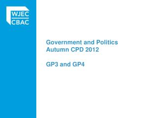 Government and Politics Autumn CPD 2012 GP3 and GP4