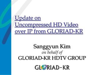 Update on  Uncompressed HD Video  over IP from GLORIAD-KR