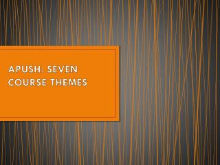 APUSH: SEVEN COURSE THEMES