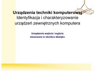 Urządzenia techniki komputerowej Identyfikacja i charakteryzowanie urządzeń zewnętrznych komputera
