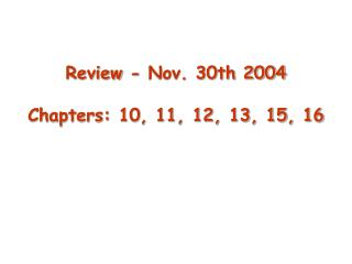 Review - Nov. 30th 2004 Chapters: 10, 11, 12, 13, 15, 16