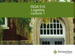 ISQA 510 Logistics Lecture 1