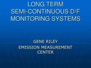 LONG TERM              SEMI-CONTINUOUS D/F MONITORING SYSTEMS
