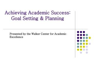 Achieving Academic Success: Goal Setting & Planning