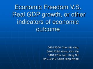 Economic Freedom V.S.  Real GDP growth, or other indicators of economic outcome