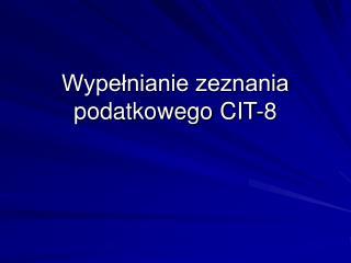 Wypełnianie zeznania podatkowego CIT-8