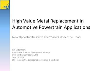 High Value Metal Replacement in Automotive Powertrain Applications