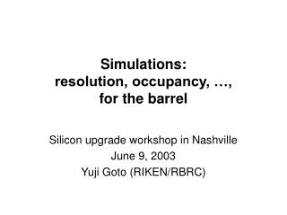 Simulations: resolution, occupancy, …, for the barrel