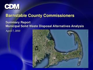 Barnstable County Commissioners Summary Report Municipal Solid Waste Disposal Alternatives Analysis April 7, 2010
