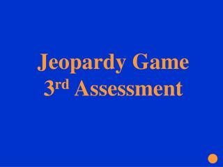 Jeopardy Game  3 rd  Assessment
