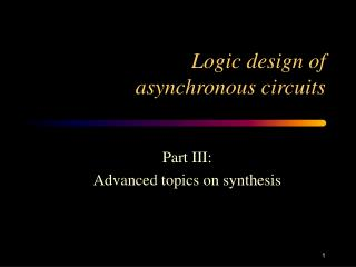 Logic design of asynchronous circuits