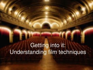 Getting into it: Understanding film techniques