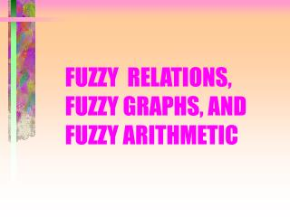 FUZZY  RELATIONS, FUZZY GRAPHS, AND FUZZY ARITHMETIC