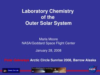 Laboratory Chemistry  of the  Outer Solar System Marla Moore NASA/Goddard Space Flight Center