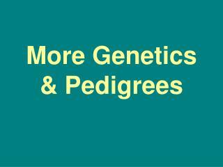 More Genetics & Pedigrees
