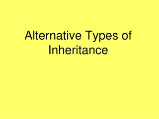 Alternative Types of Inheritance