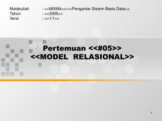 Pertemuan <<#05>> <<MODEL  RELASIONAL>>
