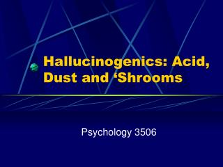 Hallucinogenics: Acid, Dust and  Shrooms