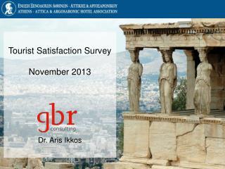 Tourist Satisfaction Survey November 2013 Dr. Aris Ikkos