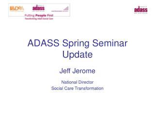 ADASS Spring Seminar Update