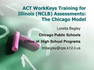 ACT WorkKeys Training for Illinois (NCLB) Assessments: The Chicago Model