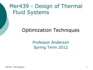 Mer439 - Design of Thermal Fluid Systems Optimization Techniques Professor Anderson