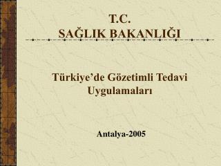 T.C. SAĞLIK BAKANLIĞI Türkiye'de Gözetimli Tedavi Uygulamaları