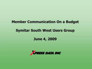 Member Communication On a Budget Symitar South West Users Group June 4, 2009