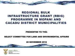REGIONAL BULK  INFRASTRUCTURE GRANT (RBIG) PROGRAMME IN MOPANI AND CACADU DISTRICT MUNICIPALITIES