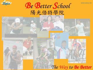 B e  B etter  S chool 陽光倍特學院