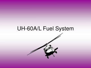 UH-60A/L Fuel System