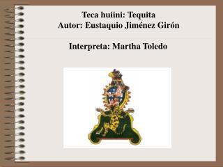 Teca huiini: Tequita Autor: Eustaquio Jiménez Girón