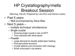 HP Crystallography/melts Breakout Session (Morning, Feb 25, Prepared by Lars Ehm and Darren Locke)