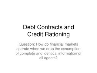 Debt Contracts and  Credit Rationing