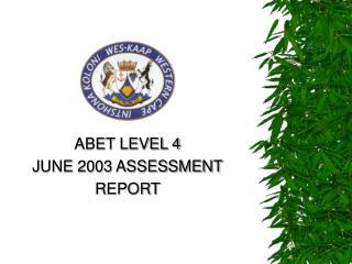 ABET LEVEL 4 JUNE 2003 ASSESSMENT REPORT