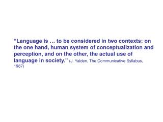 Language is   to be considered in two contexts: on the one hand, human system of conceptualization and perception, and