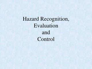 Hazard Recognition, Evaluation  and  Control