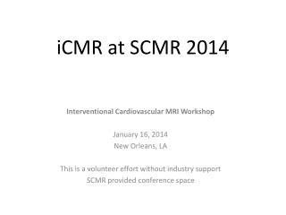 iCMR at SCMR 2014