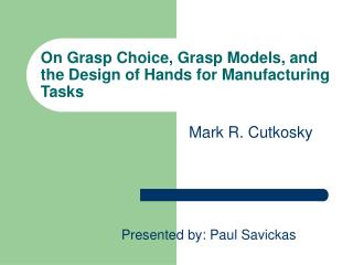 On Grasp Choice, Grasp Models, and the Design of Hands for Manufacturing Tasks