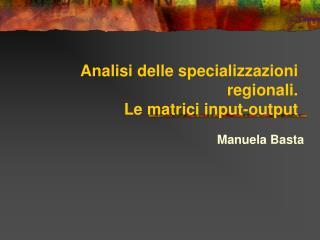 Analisi delle specializzazioni regionali. Le matrici input-output