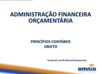 ADMINISTRAÇÃO FINANCEIRA ORÇAMENTÁRIA PRINCÍPIOS CONTÁBEIS OBJETO