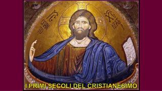 I PRIMI SECOLI DEL CRISTIANESIMO