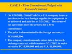 CASE 3 - Firm Commitment Hedged with  Forward Contract
