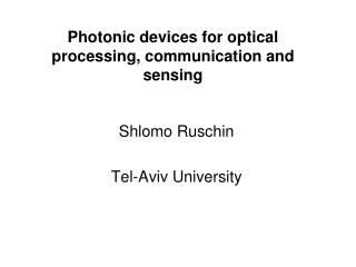 Photonic devices for optical processing, communication and sensing