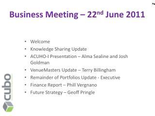 Business Meeting – 22 nd  June 2011